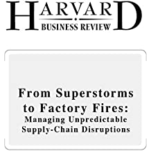 From Superstorms to Factory Fires: Managing Unpredictable Supply-Chain Disruptions (Harvard Business Review)