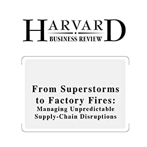 From Superstorms to Factory Fires: Managing Unpredictable Supply-Chain Disruptions (Harvard Business Review) Periodical