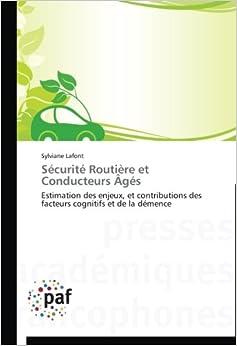 Book Sécurité Routière et Conducteurs Âgés: Estimation des enjeux, et contributions des facteurs cognitifs et de la démence (Omn.Pres.Franc.)