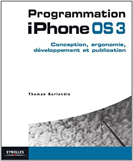 Programmation iPhone 3. Conception, développement et publication (French Edition) by [Sarlandie Thomas]