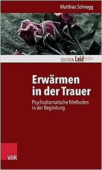 Book Erwarmen in Der Trauer: Psychodramatische Methoden in Der Begleitung (Edition Leidfaden)