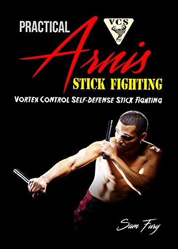 Practical Arnis Stick Fighting: Vortex Control Stick Fighting for Self Defense