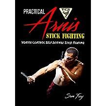 Practical Arnis Stick Fighting: Vortex Control Stick Fighting for Self Defense