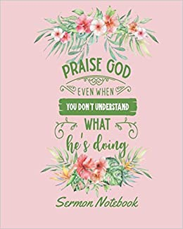 Praise God Even When You Don't Understand What He's Doing