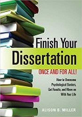 Amazon Com Finish Your Dissertation Once And For All How To Overcome Psychological Barrier Get Result Move On With Life 9781433804151 Miller Alison B Books