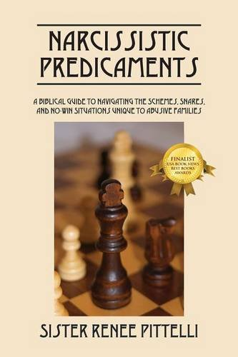 Narcissistic Predicaments: A Biblical Guide to Navigating the Schemes, Snares, and No-Win Situations Unique to Abusive Families