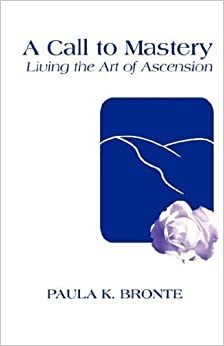 A Call to Mastery: Living the Art of Ascension by Paula K Bronte (2008-01-01)