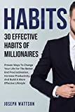 Habits: 30 Effective Habits Of Millionaires: Proven Ways To Change Your Life For The Better, End Procrastination, Increase Productivity, And Build A More … Life, Lifestyle, and Success. )