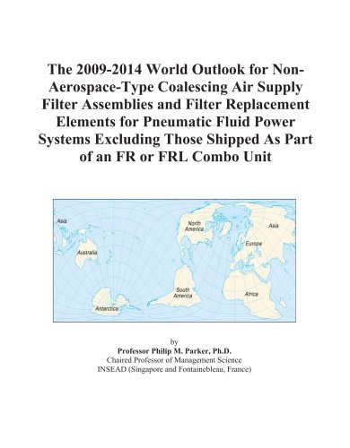 The 2009-2014 World Outlook for Non-Aerospace-Type Coalescing Air Supply Filter Assemblies and Filter Replacement Elements for Pneumatic Fluid Power ... Shipped As Part of an FR or FRL Combo Unit