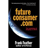 Futureconsumer.com: The Webolution of Shopping to 2010 by Frank Feather (2001-04-25)