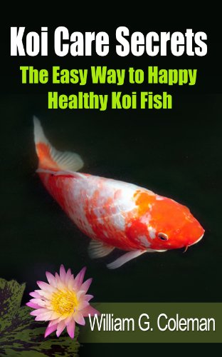 Koi Care Secrets: The Easy Way To Happy Healthy Koi Fish (Water Garden Masters Series Book 2) by [Coleman, William G., Plonski, Ben]