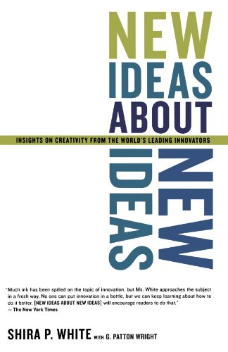 New Ideas About New Ideas: Insights On Creativity From The World's Leading Innovators