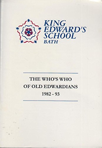 King Edwards School Bath. The Whos Who Of Old Edwardians 1982-93