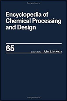 Encyclopedia of Chemical Processing and Design: Volume 65 - Waste: Nuclear Reprocessing and Treatment Technologies to Wastewater Treatment: (Chemical Processing and Design Encyclopedia)
