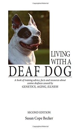 Living With a Deaf Dog: A Book of Training Advice, Facts and Resources About Canine Deafness Caused by Genetics, Aging, Illness