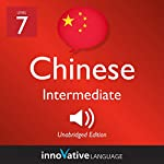Learn Chinese - Level 7: Intermediate Chinese: Volume 1: Lessons 1-25 | Innovative Language Learning LLC
