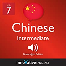 Learn Chinese - Level 7: Intermediate Chinese: Volume 1: Lessons 1-25 Speech by Innovative Language Learning LLC Narrated by ChineseClass101.com
