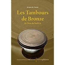 Les Tambours de Bronze de l'Asie du Sud-Est: L'odyssée des tambours de bronze. (French Edition)