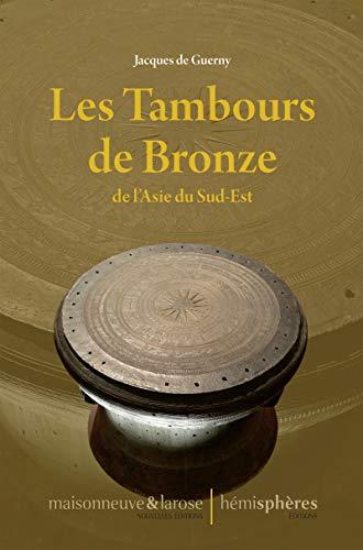 Les Tambours de Bronze de l'Asie du Sud-Est: L'odyssée des tambours de bronze. por Jacques de Guerny