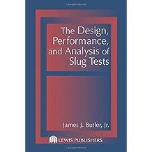 The Design, Performance, and Analysis of Slug Tests