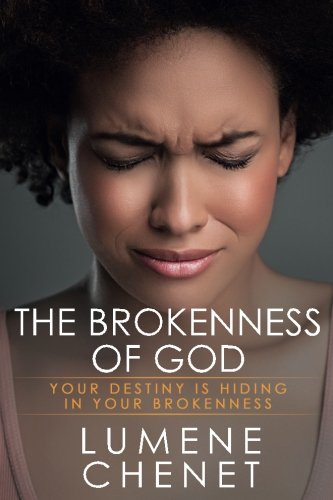 The Brokenness of God: Where Destiny Is - Where Destiny Is Usa