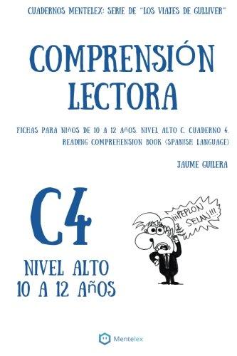 Comprension Lectora: Fichas para niños de 10 a 12 años. Nivel Alto C. Cuaderno 4. (Cuadernos Mentelex: Serie de ?Los viajes de Gullliver?) (Volume 4) (Spanish Edition)