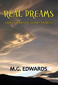 Real Dreams:  Thirty Years of Short Stories by [Edwards, M.G.]