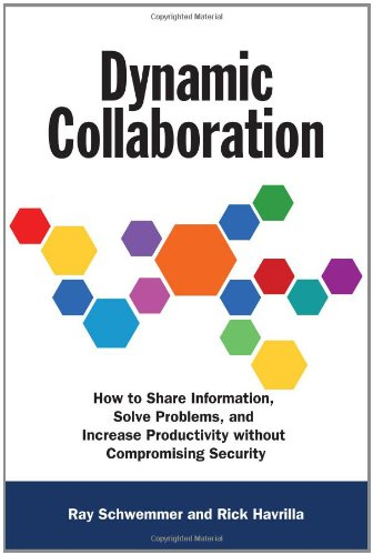 Dynamic Collaboration: How to Share Information, Solve Problems, and Increase Productivity without Compromising Security PDF