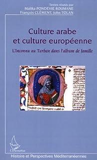 Culture arabe et culture européenne : L'inconnu au turban dans l'album de famille par Malika Pondevie Roumane