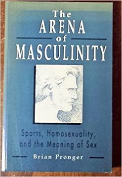 The arena of masculinity sports homosexuality and the meaning of sex