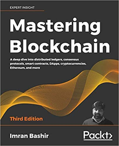 Mastering Blockchain: A deep dive into distributed ledgers, consensus protocols, smart contracts, DApps, cryptocurrencies, Ethereum, and more, 3rd Edition