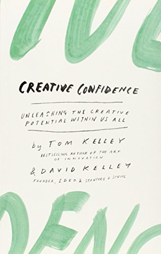 Creative Confidence: Unleashing the Creative Potential Within Us All by David Kelley (2013-10-15)