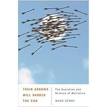 Their Arrows Will Darken the Sun: The Evolution and Science of Ballistics