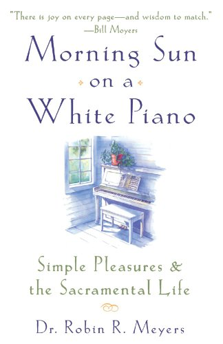 Morning Sun on a White Piano: Simple Pleasures and the Sacramental Life ()