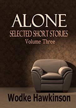 Alone, Selected Short Stories Vol. Three by [Hawkinson, Wodke]