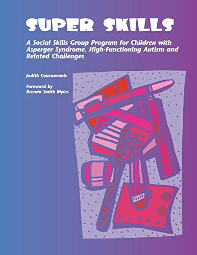 Super Skills: A Social Skills Group Program for Children with Asperger Syndrome, High-Functioning Autism and Related Challenges (Autism Programs)
