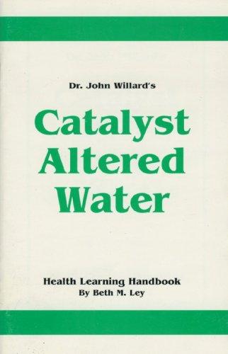 (Dr. John Willard's Catalyst Altered Water)