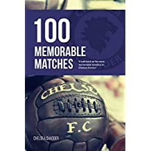 Chelsea: 100 Memorable Matches (English Edition)
