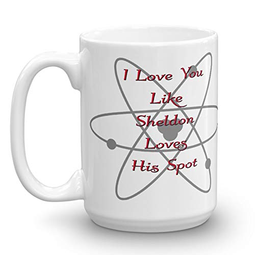 I Love You Like Sheldon Loves His Spot Mug, Funny Mug, Big Bang Theory, (15 oz)