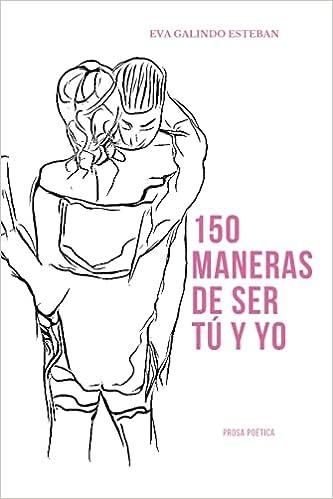 150 maneras de ser tú y yo de Eva Galindo Esteban