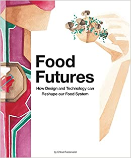 Food Futures, How Design And Technology Can Shape Our Food System por Chloe Rutzerveld epub