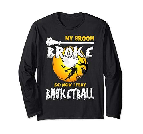 My Broom Broke So Now I Play Basketball Halloween Costume Long Sleeve T-Shirt