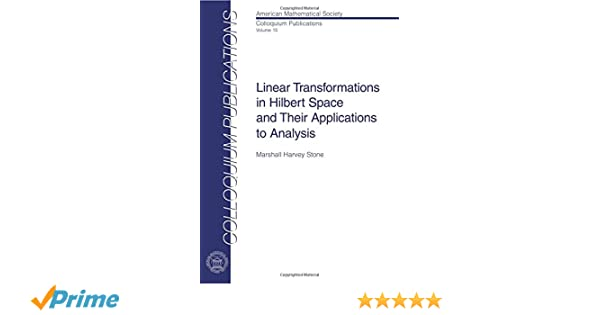 Linear transformations in hilbert space and their applications to linear transformations in hilbert space and their applications to analysis colloquium publications amer mathematical soc m h stone 9780821810156 fandeluxe Gallery