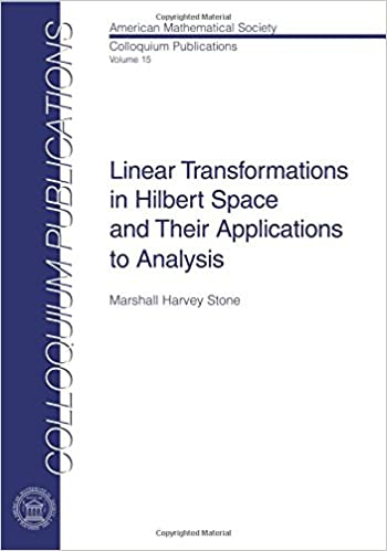 Linear transformations in hilbert space and their applications to linear transformations in hilbert space and their applications to analysis colloquium publications amer mathematical soc fandeluxe Gallery