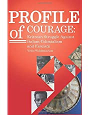 PROFILE of COURAGE: Eritrean Struggle against Italian Colonialism and Fascism