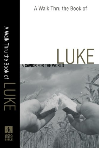 Walk Thru the Book of Luke, A: A Savior for the World (Walk Thru the Bible Discussion Guides)