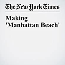 Making 'Manhattan Beach' Other by Jennifer Egan Narrated by Barbara Benjamin-Creel