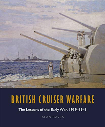 British Cruiser Warfare: The Lessons of the Early War 1939-1941