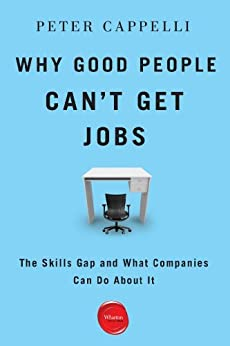 Why Good People Can't Get Jobs: The Skills Gap and What Companies Can Do About It by [Cappelli, Peter]
