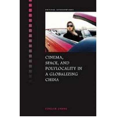 [(Cinema, Space, and Polylocality in a Globalizing China)] [Author: Yingjin Zhang] published on (December, 2009) pdf